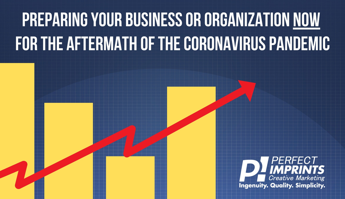 Preparing Your Business or Organization NOW for the Aftermath of the Coronavirus Pandemic