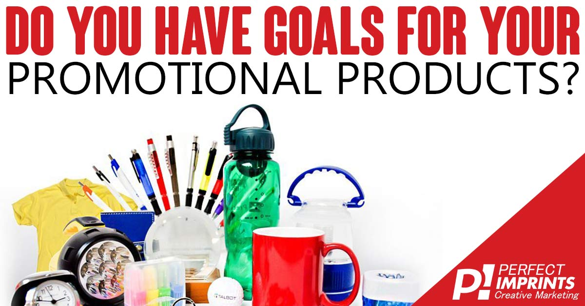 Do You Have Goals For Your Promotional Products?