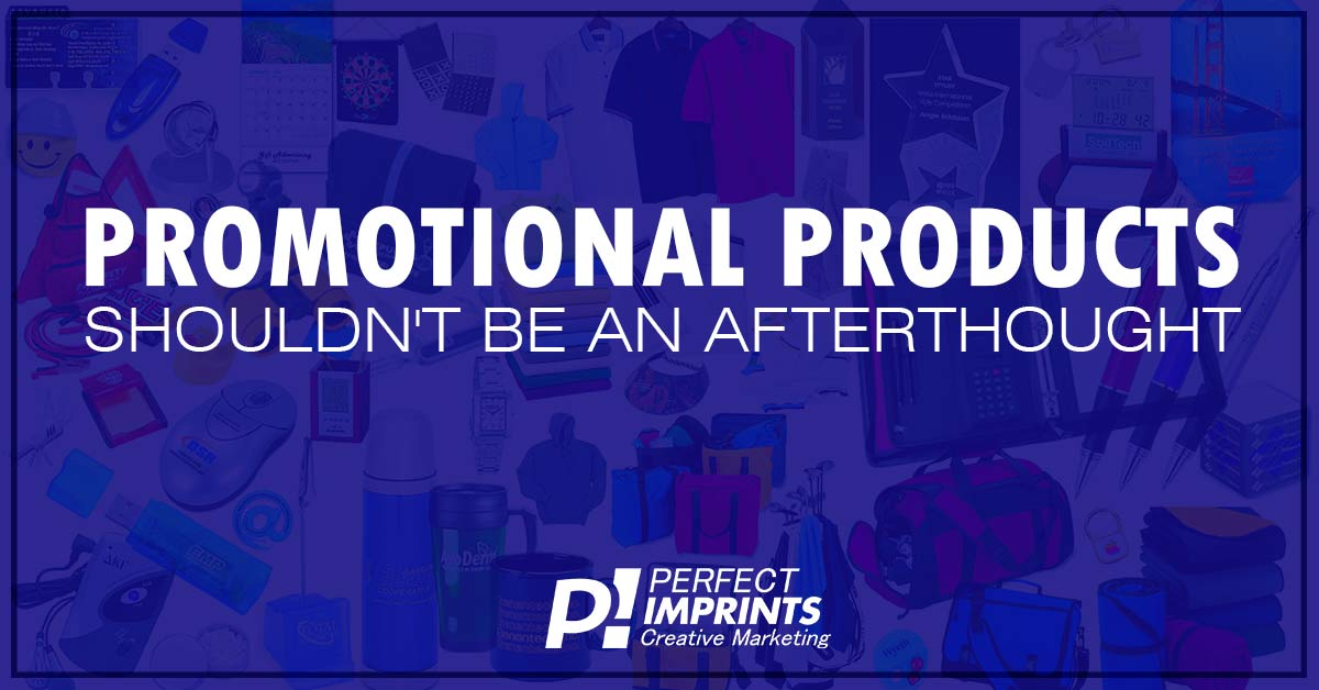 Promotional Products Shouldn't Be An Afterthought