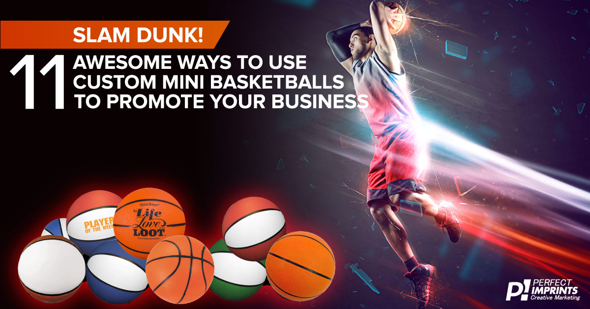 Slam Dunk! 11 Awesome Ways to Use Custom Mini Basketballs to Promote Your Business